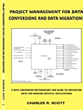 Project Management for Data Conversions and Data Migrations, Charles R. Scott, 1418452165