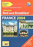 Selected Bed and Breakfast in France 2004 (Welcome Guides)