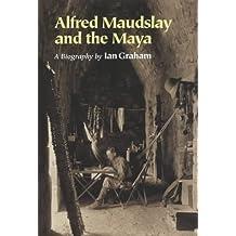 Alfred Maudslay and the Maya