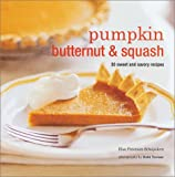 Pumpkin, Butternut & Squash: 30 Sweet and Savory Recipes