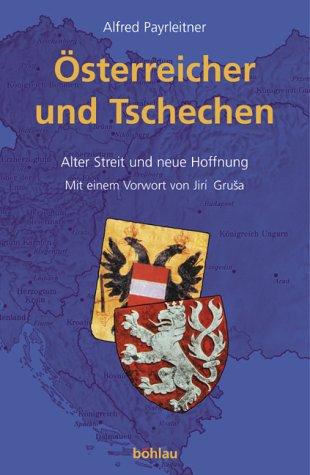 Österreicher und Tschechen. Alter Streit und neue Hoffnung