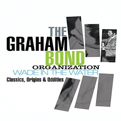 The Graham Bond Organization - Wade in the Water – Classics, Origins & Oddities