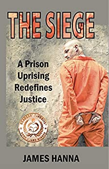 The Siege: A Prison Uprising Redefines Justice by [Hanna, James]