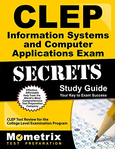 CLEP Information Systems and Computer Applications Exam Secrets Study Guide: CLEP Test Review for the College Level Examination Program (Mometrix Secrets Study Guides) (Information Computer Clep Systems)