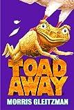 Toad Away, Morris Gleitzman, 0375927662