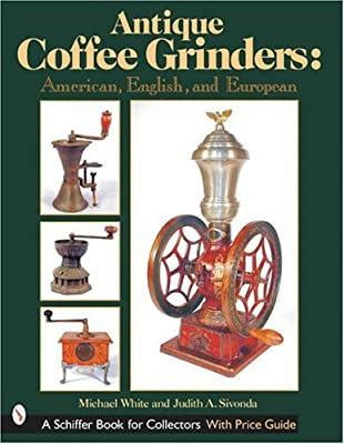 Antique Coffee Grinders: American, English, and European (Schiffer Book for Collectors) from Schiffer Publishing