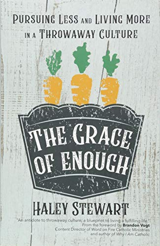 The Grace of Enough: Pursuing Less and Living More in a Throwaway Culture (Live A Life Worthy Of Your Calling)