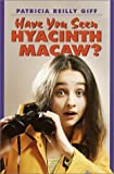 Have You Seen Hyacinth Macaw?, Patricia Reilly Giff, 0440434505