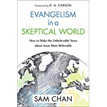 Evangelism in a Skeptical World: How to Make the Unbelievable News about Jesus More Believable