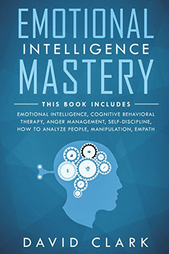 Pdf Politics Emotional Intelligence Mastery: 7 Manuscripts - Emotional Intelligence, Cognitive Behavioral Therapy, Anger Management, Self-Discipline, How to ... (Psychotherapy & Psychology) (Volume 1)