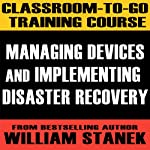 Classroom-To-Go Training Course 2: Managing Devices and Implementing Disaster Recovery [Windows Server 2003 Edition] | William Stanek