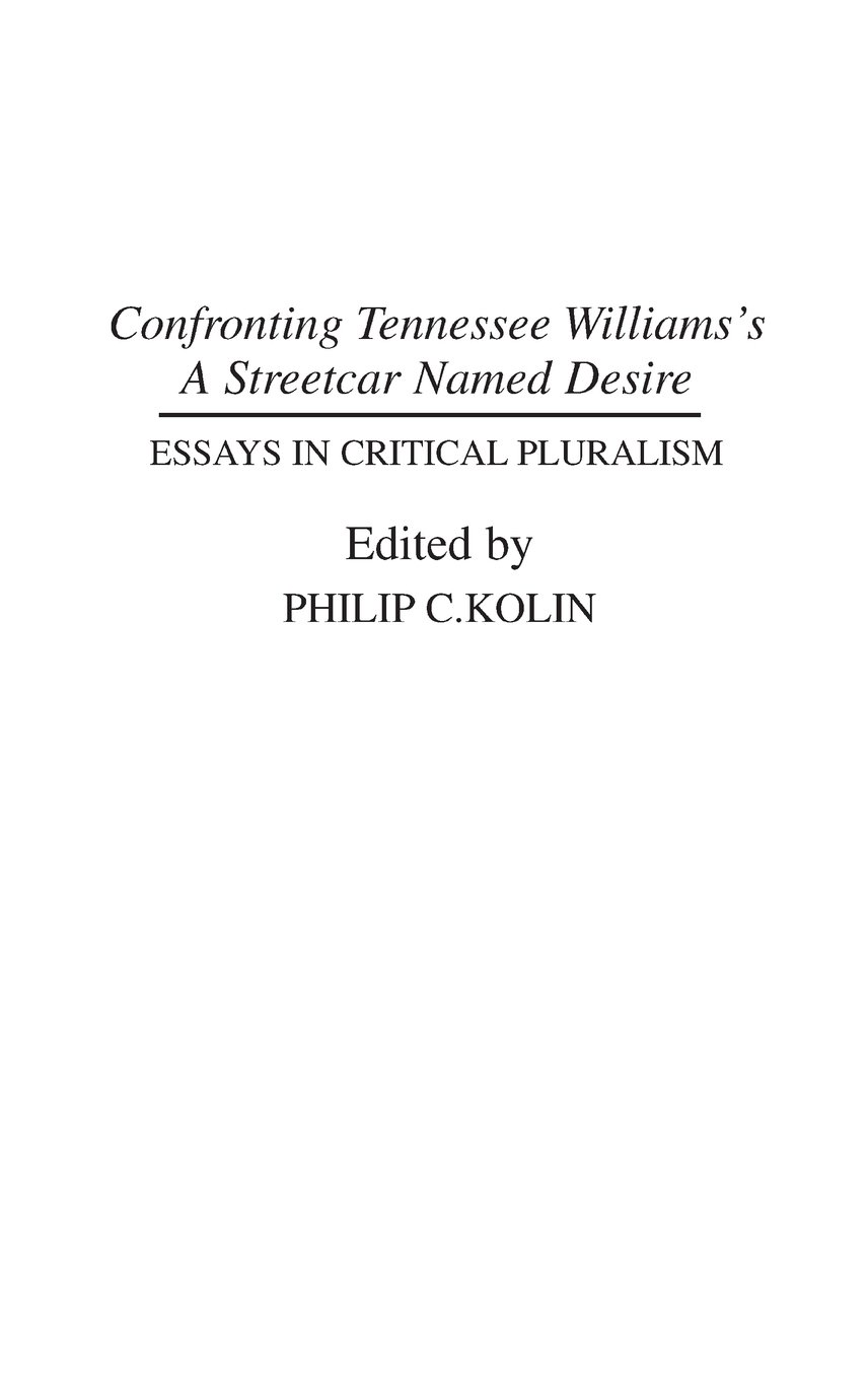 confronting tennessee williams s a streetcar d desire essays confronting tennessee williams s a streetcar d desire essays in critical pluralism contributions in drama theatre studies co uk philip