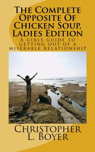 Download The Complete Opposite Of Chicken Soup, Ladies Edition: A girls guide to getting out of a miserable relationship pdf