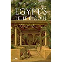 Egypt's Belle Epoque: Cairo and the Age of the Hedonists