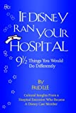 If Disney Ran Your Hospital : 9 1/2 Things You Would Do Differently, Lee, Fred, 0974386006