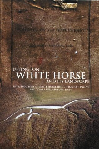 (Uffington White Horse in its Landscape (Thames Valley Landscapes Monographs, 18))