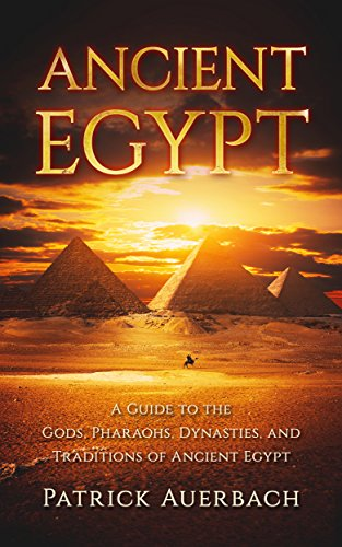 Ancient Egypt: A Guide to the Gods, Pharaohs, Dynasties, and Traditions of Ancient -