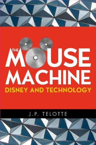 The Mouse Machine: Disney and Technology