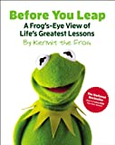 Before You Leap: A Frog's-Eye View of Life's Greatest Lessons (The Muppets)
