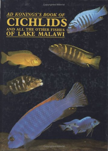 Konings's Book of Cichlids and All the Other Fishes of Lake Malawi ()