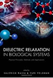 Dielectric Relaxation in Biological Systems: Physical Principles, Methods, and Applications