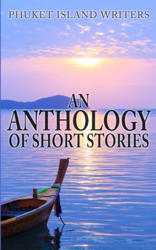 Phuket Island Writers - An Anthology of Short Stories