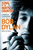 Song of the North Country : A Midwest Framework to the Songs of Bob Dylan, Pichaske, David, 1441197664