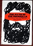 The Myth of the Guerrilla, J. Bowyer Bell, 0394471695