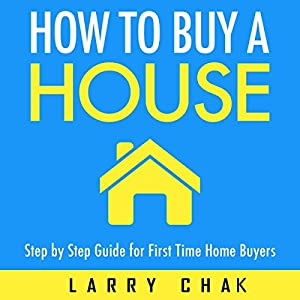 How to Buy a House: Step-by-Step Guide for First-Time Home Buyers Audiobook