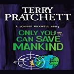 Only You Can Save Mankind: Johnny Maxwell, Book 1   Terry Pratchett