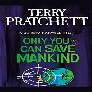 Only You Can Save Mankind: Johnny Maxwell, Book 1 Audiobook