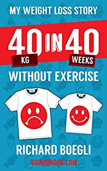 My Weight Loss Story 40kg in 40 Weeks Without Exercise by [Boegli, Richard]