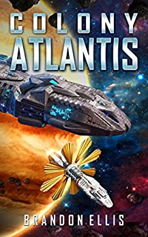 Colony Atlantis (Ascendant Chronicles Book 3) by [Ellis, Brandon]