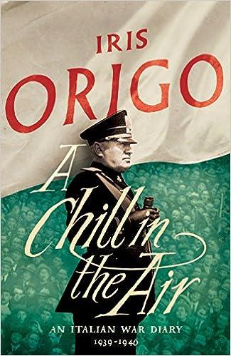 a chill in the air an italian war diary 1939 1940 iris origo