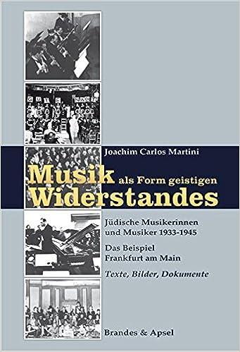 Musik Als Form Geistigen Widerstandes 1. Texte, Bilder, Dokumente: Judische  Musikerinnen Und Musiker 1933 1945. Das Beispiel Frankfurt Am Main: ...