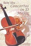 Concertos in D Major, a Novel, Kathy Alba, 0970990928