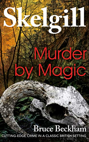 Murder by Magic: a gripping crime mystery with a sinister twist (Detective Inspector Skelgill Investigates Book 5)