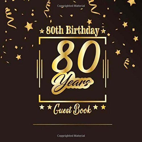 80th Birthday Guest Book: Happy Birthday Celebrating 80 Years.  Message Log Keepsake Notebook Diary For Family and Friend To Write In and Sign In. ... Celebration Parties Party) (Volume 7)