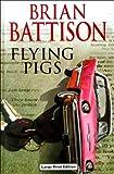 Flying Pigs, Brian Battison, 0708941788