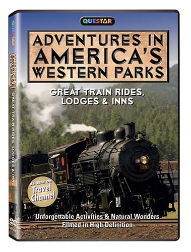Adventures in America's Western Parks: Great Train Rides, Lodges & Inns - Adventures in America's