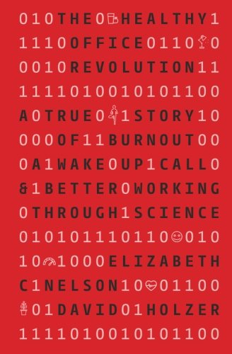Read Online The Healthy Office Revolution: A true story of burnout a wake up call & better working through science pdf
