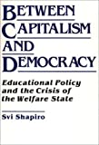 Between Capitalism and Democracy, Svi Shapiro, 089789149X