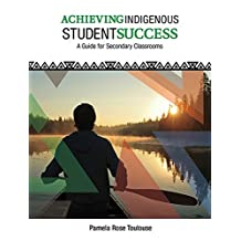 Achieving Indigenous Student Success: A Guide for 9 to 12 Classrooms by Pamela Rose Toulouse (2016-04-11)
