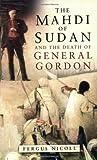 The Mahdi of Sudan and the Death of General Gordon