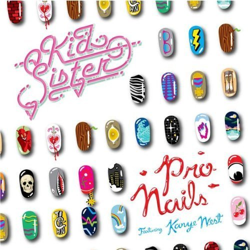 Pro Nails Pt. 1 by Kid Sister Feat. Kanye West (2008-07-15?
