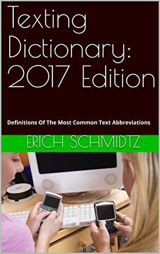 Texting Dictionary: 2017 Edition: Definitions Of The Most Common Text Abbreviations