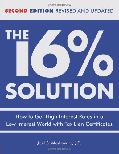 - The 16% Solution: How to Get High Interest Rates in a Low-Interest World with Tax Lien Certificates, Revised Edition