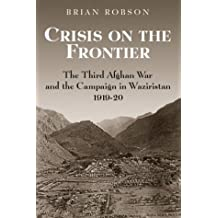CRISIS ON THE FRONTIER: The Third Afghan War and the Campaign in Waziristan 1919-1920