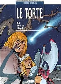 Le Torte, tome 3 : Eon de l'étoile par Dubois