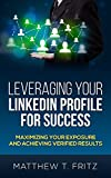 Leveraging Your LinkedIn Profile For Success: Maximizing Your Exposure and Achieving Verified Results